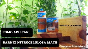 Como-Aplicar-Barniz-Nitrocelulosa-Mate-Sayer-Directo-a-la-Madera-Carpintero-Principiante